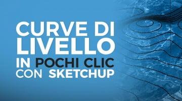 Curve di livello: come semplificarti la vita con SketchUp