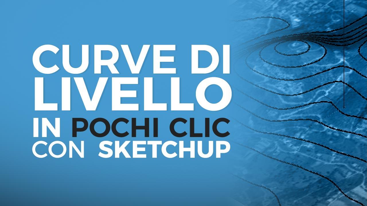 Curve di livello in pochi clic con SketchUp