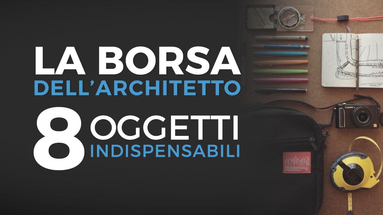 La borsa dell'architetto: 8 oggetti indispensabili.