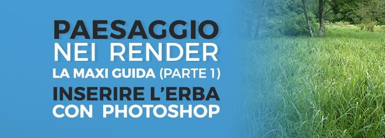 Il paesaggio nei render: la maxi-guida (parte I): come inserire l'erba con Photoshop.