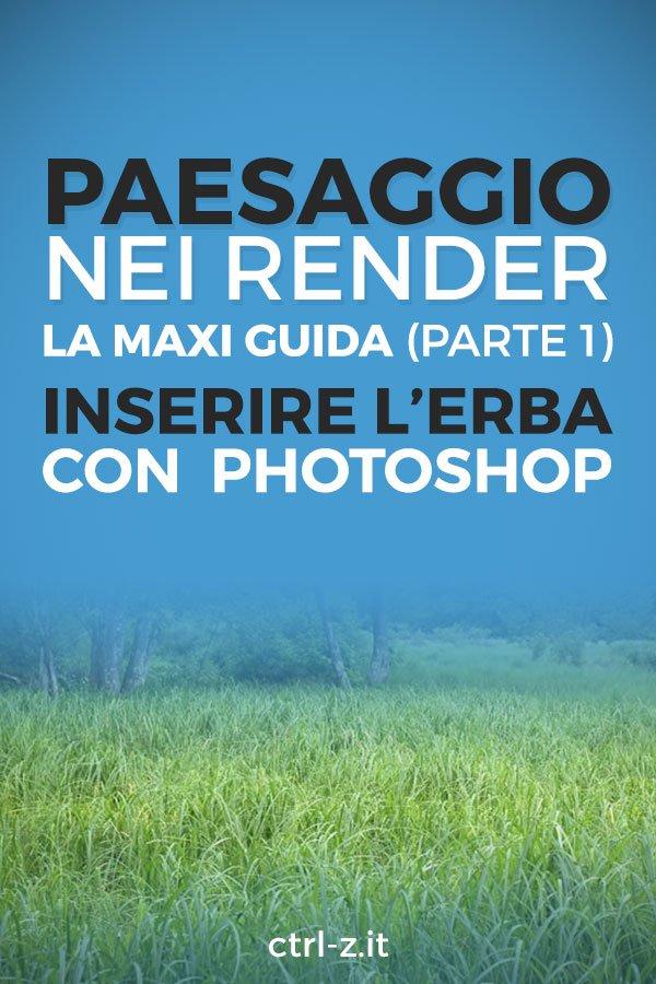 La maxi-guida su come inserire paesaggio ed erba con Photoshop nei tuoi render. In questa prima parte ti svelo tutti i trucchi per un manto erboso perfetto!