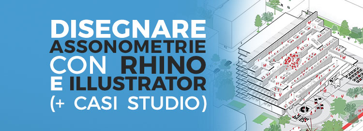 Assonometria con Rhino ed Illustrator: tutorial e casi studio bonus