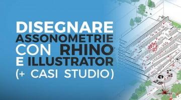 Assonometrie con Illustrator e Rhino: la grande guida (con casi studio)