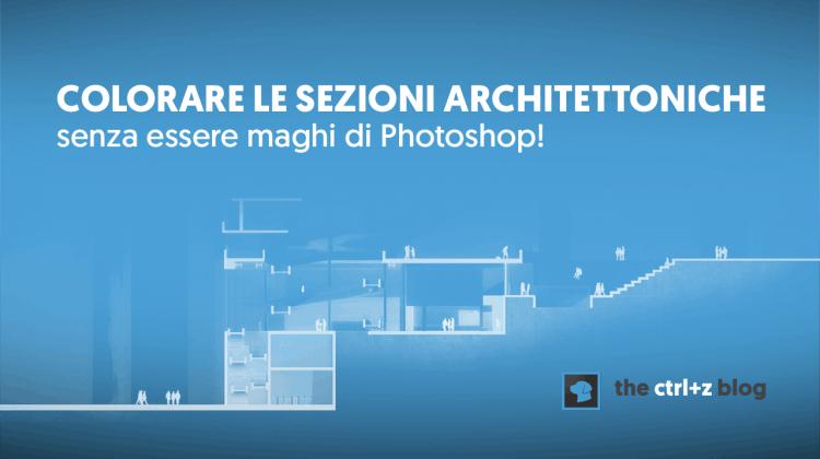 Ecco come illustrare rapidamente sezioni architettoniche – anche se ti senti negato per Photoshop!