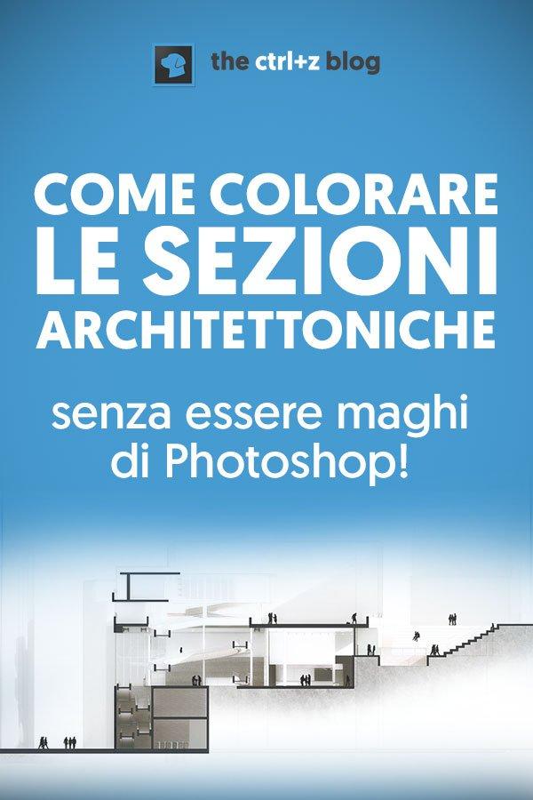 Non c'è architettura senza la sezione!. Ecco tutto quello che devi sapere su come illustrare una elegante sezione architettonica... anche se sei negato con Photoshop ;-)