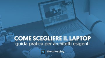 Scegliere un portatile per architettura: la guida pratica per architetti esigenti.