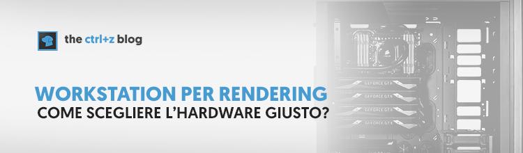 Workstation per rendering: come scegliere l'hardware giusto?