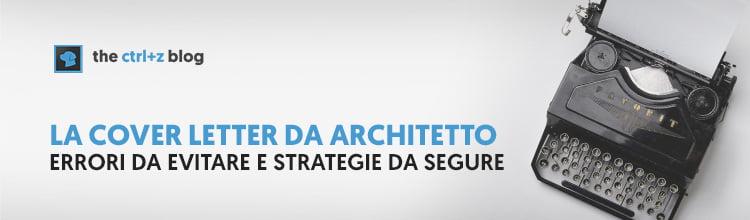 Scrivere una lettera di presentazione da architetto. Errori da evitare e strategie da seguire.